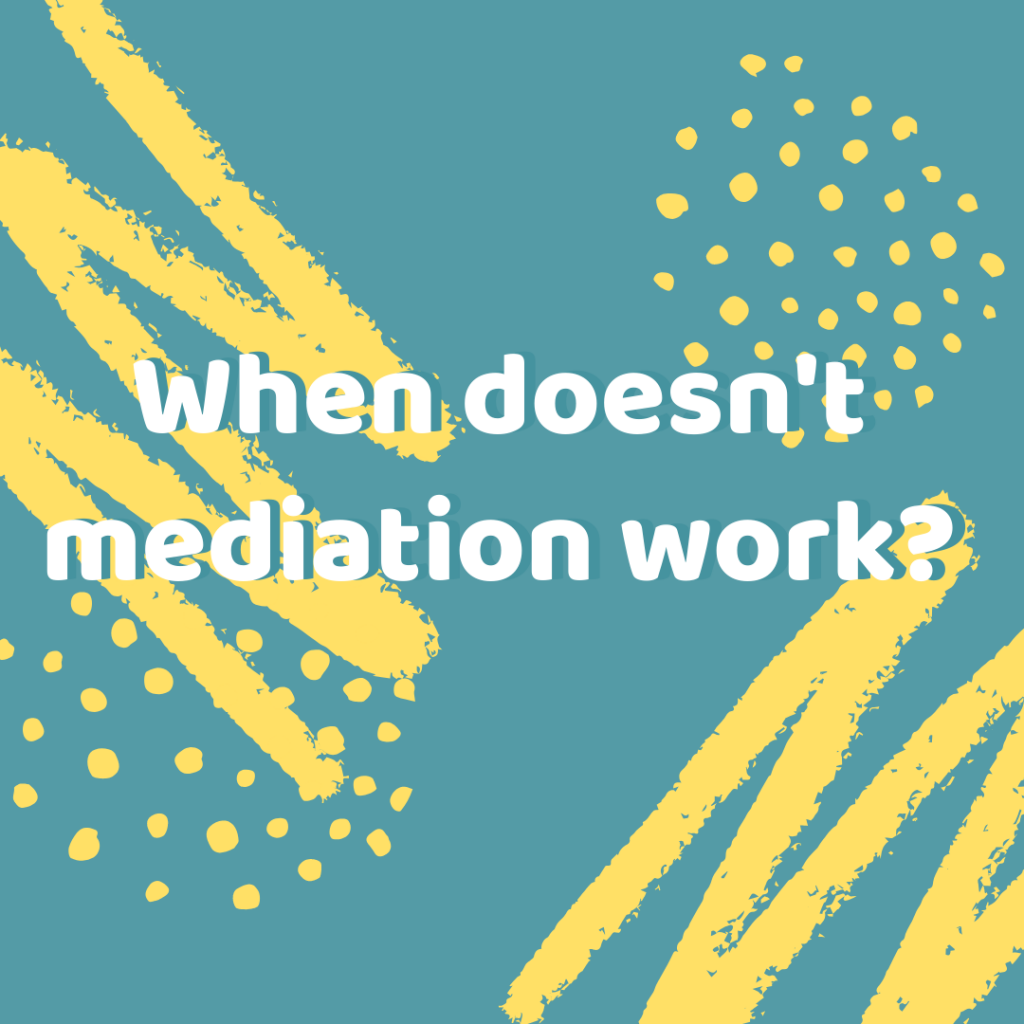 a graphic with a blue and yellow background reads, 'when doesn't mediation work?'