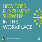 What are some of the ways punishment shows up in workplace culture?